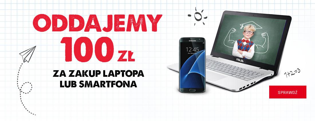 Oddajemy 100 zł za zakup laptopa lub smartfona