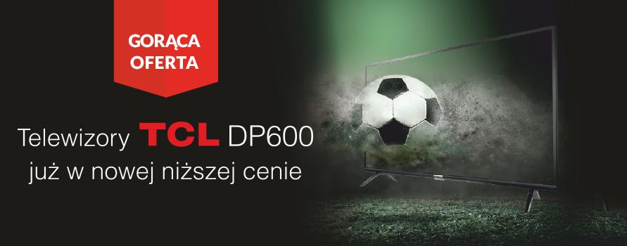 Telewizory TCL DP600 już w nowej niższej cenie